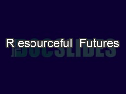 R esourceful  Futures PowerPoint PPT Presentation