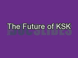 The Future of KSK PowerPoint PPT Presentation