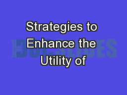 Strategies to Enhance the Utility of
