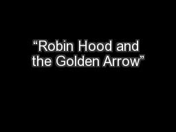 """""""Robin Hood and the Golden Arrow"""""""