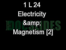 1 L 24 Electricity & Magnetism [2] PowerPoint PPT Presentation