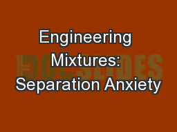 Engineering Mixtures: Separation Anxiety