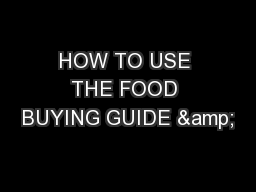 HOW TO USE THE FOOD BUYING GUIDE &