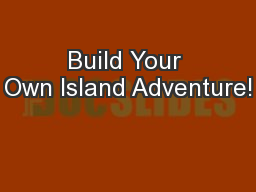 Build Your Own Island Adventure!