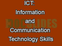 ICT:  Information and Communication Technology Skills PowerPoint PPT Presentation