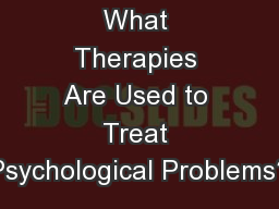 What Therapies Are Used to Treat Psychological Problems? PowerPoint PPT Presentation