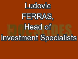 Ludovic FERRAS, Head of Investment Specialists PowerPoint Presentation, PPT - DocSlides