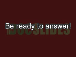 Be ready to answer!