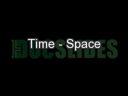 Time - Space PowerPoint PPT Presentation