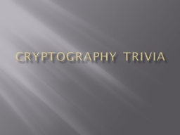 Cryptography Trivia PowerPoint PPT Presentation