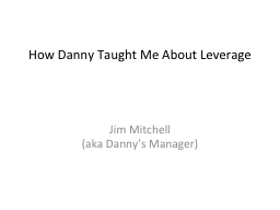 How Danny Taught Me About Leverage