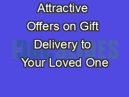 Attractive Offers on Gift Delivery to Your Loved One PowerPoint PPT Presentation