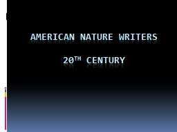 American Nature Writers PowerPoint PPT Presentation