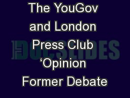 The YouGov and London Press Club 'Opinion Former Debate