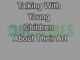 Talking With Young Children About Their Art PowerPoint PPT Presentation