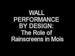 WALL PERFORMANCE BY DESIGN: The Role of Rainscreens in Mois