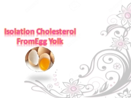 isolation and purification of cholesterol from egg yolk These are the sources and citations used to research extraction of cholesterol from egg yolk  isolation of cholesterol from egg yolk in-text:.
