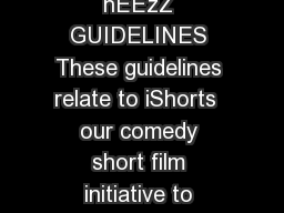 iShorts  Guidelines  CREATIVE ENGLAND SHORTS  hEEzZ GUIDELINES These guidelines relate to iShorts  our comedy short film initiative to support female directors and writer directors based in Engl and