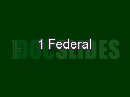 1 Federal PowerPoint PPT Presentation