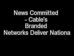 News Committed - Cable's Branded Networks Deliver Nationa