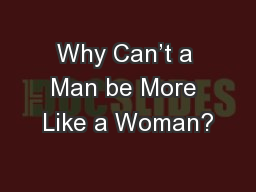 Why Can't a Man be More Like a Woman?