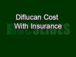 Diflucan Cost With Insurance PowerPoint PPT Presentation