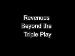 Revenues Beyond the Triple Play PowerPoint PPT Presentation