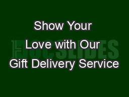 Show Your Love with Our Gift Delivery Service PowerPoint PPT Presentation