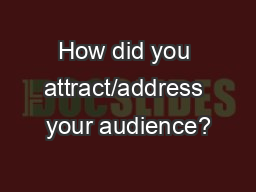How did you attract/address your audience? PowerPoint PPT Presentation