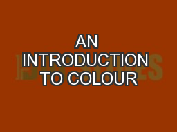 AN INTRODUCTION TO COLOUR
