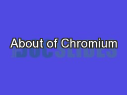 About of Chromium