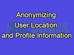 Anonymizing User Location and Profile Information PowerPoint PPT Presentation