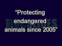 """""""Protecting endangered animals since 2005"""""""