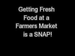 Getting Fresh Food at a Farmers Market is a SNAP!