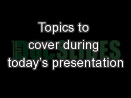 Topics to cover during today's presentation