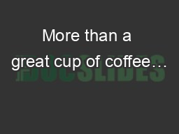 More than a great cup of coffee… PowerPoint PPT Presentation