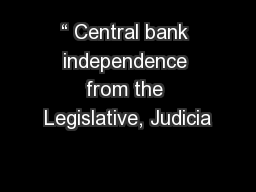 """"""" Central bank independence from the Legislative, Judicia"""