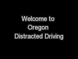 Welcome to Oregon Distracted Driving