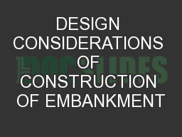 DESIGN CONSIDERATIONS OF CONSTRUCTION OF EMBANKMENT