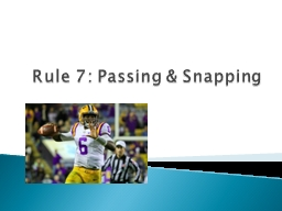 Rule 7: Passing & Snapping
