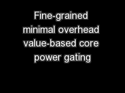 Fine-grained minimal overhead value-based core power gating