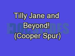 Tilly Jane and Beyond! (Cooper Spur) PowerPoint PPT Presentation
