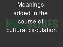 Meanings added in the course of cultural circulation