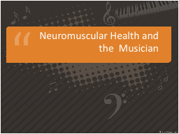 Neuromuscular Health and the  Musician