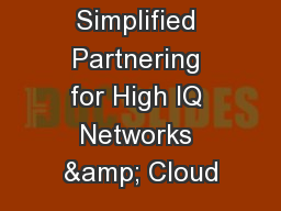 Simplified Partnering for High IQ Networks & Cloud PowerPoint PPT Presentation