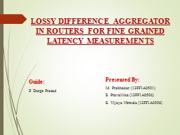 LOSSY DIFFERENCE AGGREGATOR IN ROUTERS FOR FINE GRAINED LAT