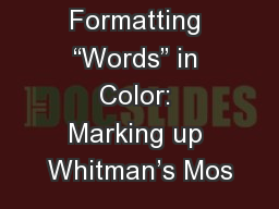"""Formatting """"Words"""" in Color: Marking up Whitman's Mos"""