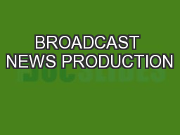 BROADCAST NEWS PRODUCTION