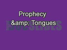 Prophecy & Tongues PowerPoint PPT Presentation