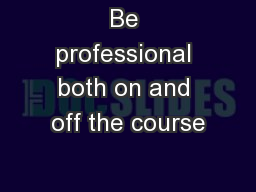 Be professional both on and off the course